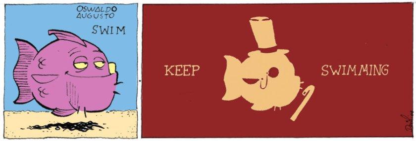 Keep Swimming, just keep swimming...